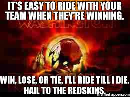 Redskins Meme - it s easy to ride with your team when they re winning win lose