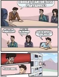 Team Fortress 2 Memes - boardroom meeting suggestion meme imgflip