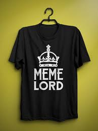 Meme T Shirts - meme lord printed unisex t shirt madovrfashion
