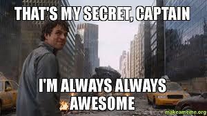 Secret Meme - that s my secret captain i m always always awesome that s my