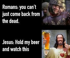 Beer Meme - jesus hold my beer meme dust off the bible