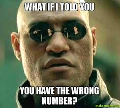 Wrong Number Meme - what if i told you you have the wrong number make a meme