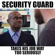 Security Guard Meme - rostered on share if you love vish