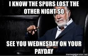 Stay Thirsty My Friends Meme - i know the spurs lost the other night so see you wednesday on your