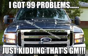 Powerstroke Memes - meme i made indiana powerstroke association f250 diesel f350