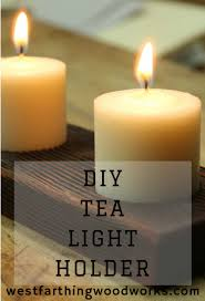 can you use tea light candles without holders easy diy tea light candle holder westfarthing woodworks
