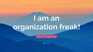 khloé kardashian quote u201ci am an organization freak u201d 10