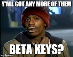 Beta Meme - beta keys imgflip