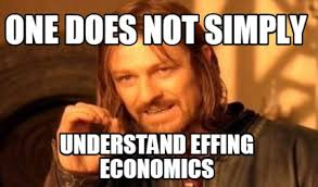 Economics Meme - meme maker one does not simply understand effing economics