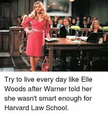 Elle Meme - try to live every day like elle woods after warner told her she wasn