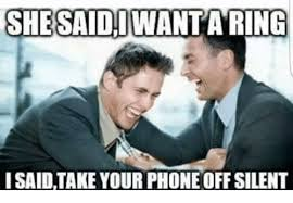 Get Off Your Phone Meme - shesaidiwant aring i saidtake your phone off silent meme on