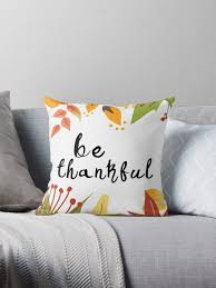 be thankful thanksgiving throw pillows by indulgemyheart redbubble