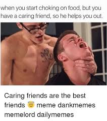 Best Daily Memes - when you start choking on food but you have a caring friend so he