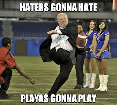 Hater Gonna Hate Meme - haters gonna hate playas gonna play haters gonna hate quickmeme