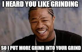 Grinding Meme - i heard you like grinding ps4 discussion crossout official