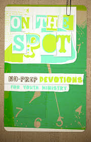 on the spot no prep devotions for youth ministry group