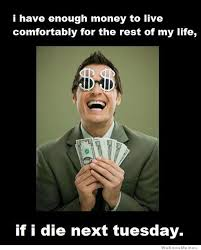 I Need Money Meme - i have enough money to live comfortably for the rest of my life