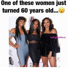 60 Year Old Woman Meme - one of these women just turned 60 years old inst ews ha meme on me me