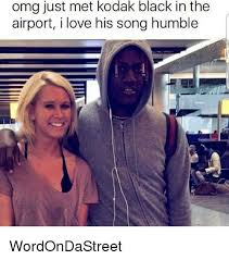 Black Love Memes - omg just met kodak black in the airport i love his song humble