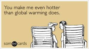 Make An Ecard Meme - you make me even hotter than global warming does greeting cards