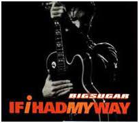 Big Sugar All Hell For A Basement Lyrics - if i had my way song wikipedia