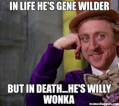 Gene Meme - in life he s gene wilder but in death he s willy wonka meme
