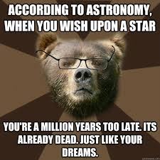 Astronomy Memes - according to astronomy when you wish upon a star you re a million