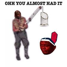 You Almost Had It Meme - 33 best memes of cubs winning the world series as the indians choke