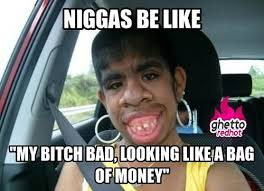 Bitch Meme - funny money meme my bitch bad looking like a bag of money picture