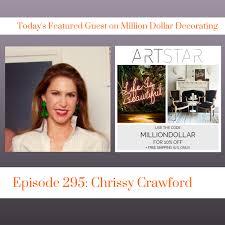 million dollar decorating million dollar decorating podcast interviews chrissy crawford artstar