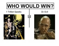 Dr Evil Meme - who would win dr evil 1 trillion spooks vs dr evil meme on