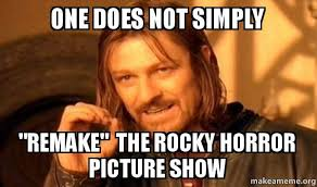 Rocky Horror Meme - one does not simply remake the rocky horror picture show one