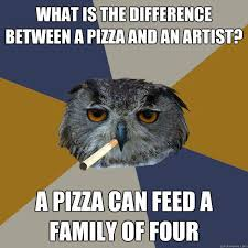 Artist Meme - what is the difference between a pizza and an artist a pizza can