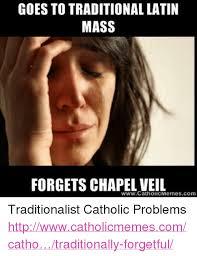 Catholic Memes Com - goes to traditional latin mass forgets chapel veil sam