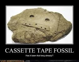 Meme Tape - cassette tape fossil very demotivational demotivational posters
