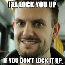 Lock It Up Meme - i ll lock you up if you don t lock it up killer film student