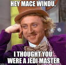 Mace Windu Meme - hey mace windu i thought you were a jedi master meme