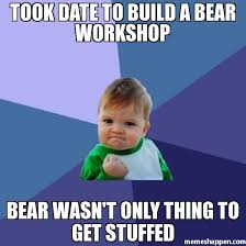 Bear Stuff Meme - took date to build a bear workshop bear wasn t only thing to get