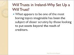 setting up a will trust in ireland the facts you should know