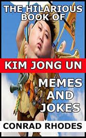 Kim Jong Un Memes - kim jong un memes kindle edition by conrad rhodes humor