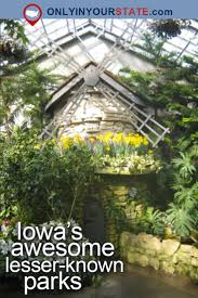 Botanical Gardens Des Moines Iowa by 357 Best Iowa Images On Pinterest Iowa Outdoor Adventures And