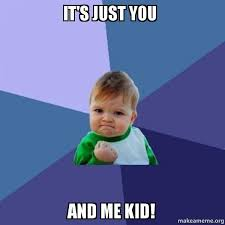 Just For You Meme - it s just you and me kid success kid make a meme