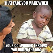 Co Worker Memes - that face you make when your co worker throws you under the bus