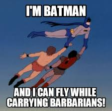 Im Batman Meme - i m batman and i can fly while carrying barbarians batman