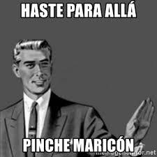Maricon Meme - haste para allá pinche maricón correction guy meme generator