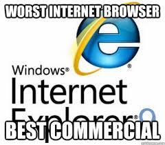 Web Browser Meme - worst internet browser best commercial scumbag internet explorer