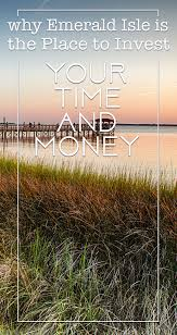 why emerald isle is the place to invest your time and money