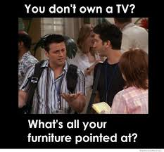 Friends Show Meme - friends 1994 meme dont own a tv on bingememe