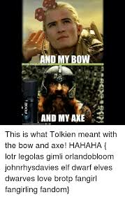 Axe Meme - d my bow and my axe this is what tolkien meant with the bow and axe