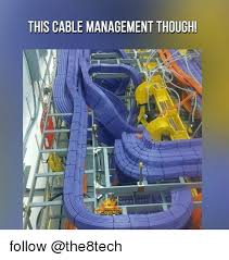 Cable Meme - this cable management though scamming follow meme on me me